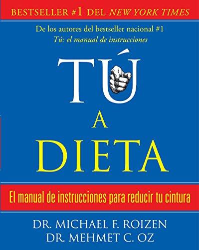 9780307474582: tú, a dieta: Manual de instrucciones para reducir tu cintura (Spanish Edition)