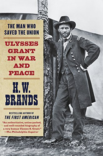 The Man Who Saved the Union: Ulysses Grant in War and Peace: Brands, H. W.