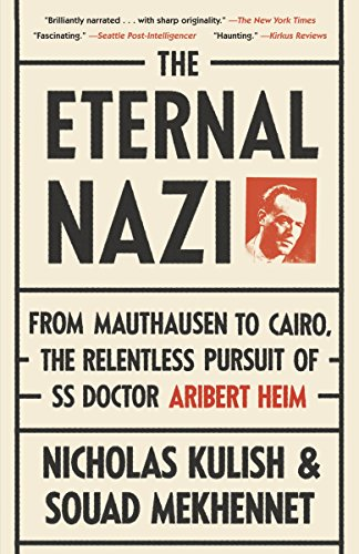 9780307475213: The Eternal Nazi: From Mauthausen to Cairo, the Relentless Pursuit of SS Doctor Aribet Heim