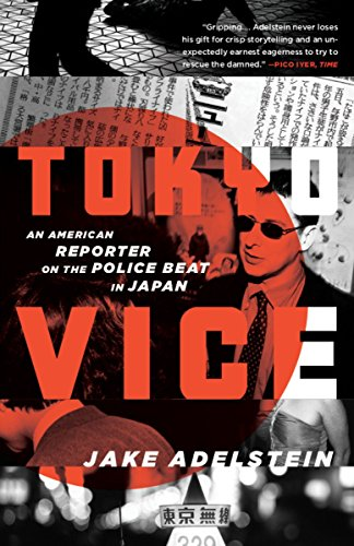 Tokyo Vice: An American Reporter on the Police Beat in Japan: Adelstein, Jake