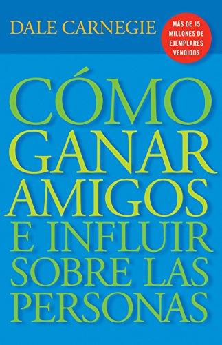 9780307475404: C�mo Ganar Amigos E Influir Sobre Las Personas (Spanish Edition)