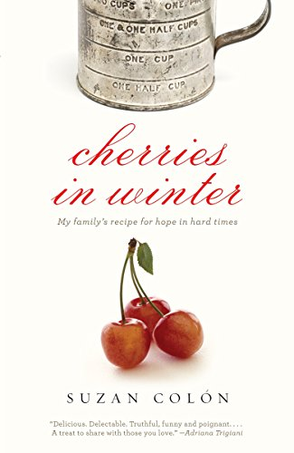 9780307475930: Cherries in Winter: My Family's Recipe for Hope in Hard Times