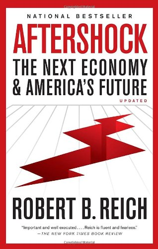 Aftershock: The Next Economy and America's Future: Reich, Robert B.