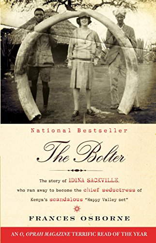 9780307476425: The Bolter: The Story of Idina Sackville, Who Ran Away to Become the Chief Seductress of Kenya's Scandalous