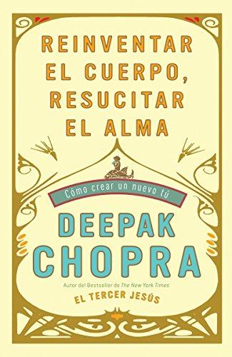 9780307476524: Reinventar el cuerpo, resucitar el alma: Como crear un nuevo tu (Spanish Edition)