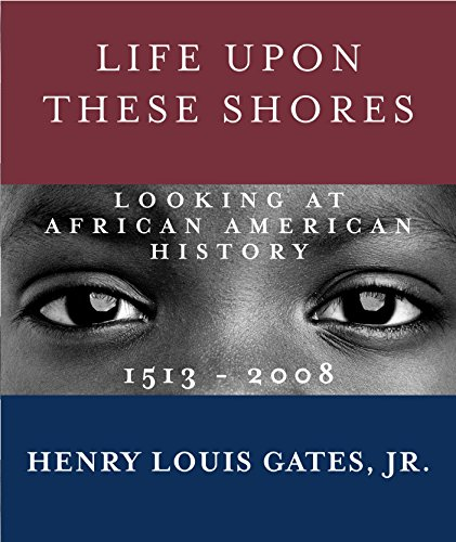 9780307476852: Life Upon These Shores: Looking at African American History, 1513-2008