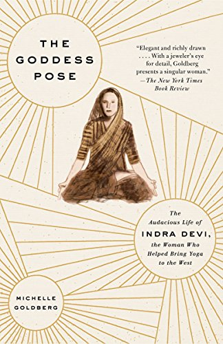 9780307477446: The Goddess Pose: The Audacious Life of Indra Devi, the Woman Who Helped Bring Yoga to the West