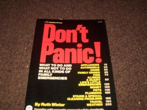Don't Panic: What to Do and What Not to Do in All Kinds of Family Emergencies (0307487202) by Ruth Winter