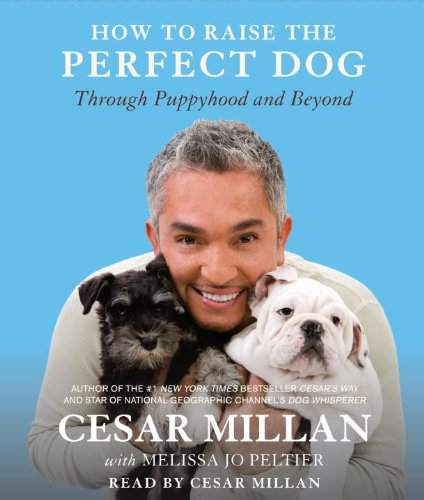 9780307577351: How to Raise the Perfect Dog: Through Puppyhood and Beyond