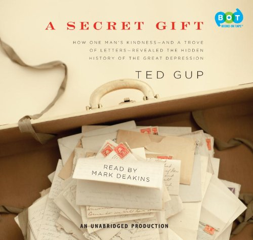 9780307578051: A Secret Gift: How One Man's Kindness--and a Trove of Letters--Revealed the Hidden History of the Great Depression