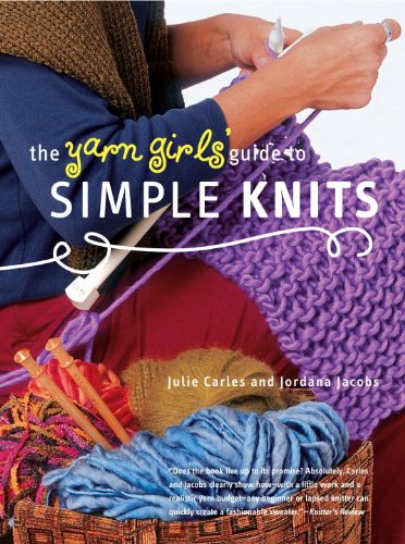 The Yarn Girls' Guide to Simple Knits (0307586413) by Julie Carles; Jordana Jacobs