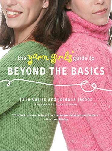 The Yarn Girls' Guide to Beyond the Basics (030758643X) by Carles, Julie; Jacobs, Jordana