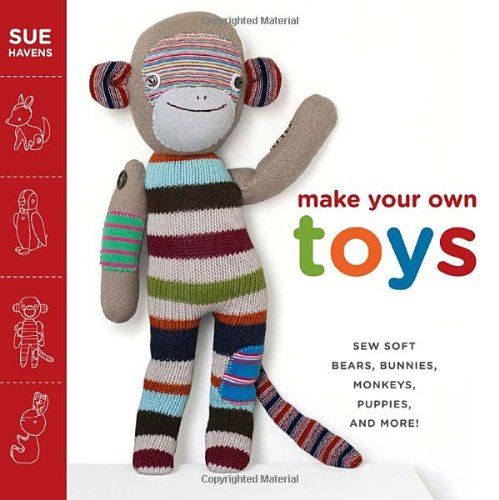 9780307586445: Make Your Own Toys: Sew Soft Bears, Bunnies, Monkeys, Puppies, and More!
