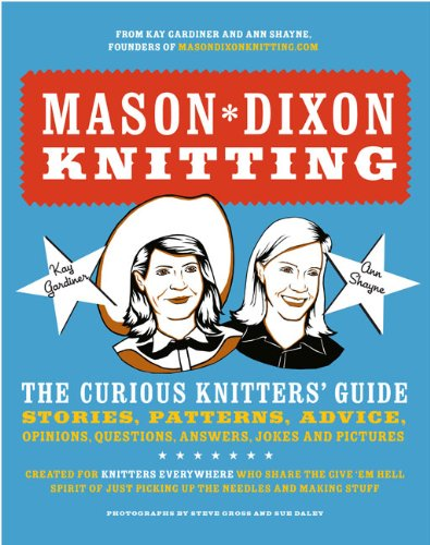 9780307586452: Mason-Dixon Knitting: The Curious Knitter's Guide: Stories, Patterns, Advice, Opinions, Questions, Answers, Jokes, and Pictures