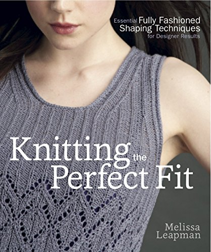 9780307586643: Knitting the Perfect Fit: Essential Fully Fashioned Shaping Techniques for Designer Results