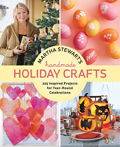 Martha Stewart's Handmade Holiday Crafts: 225 Inspired Projects for Year-Round Celebrations ...