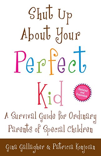 9780307587480: Shut Up About Your Perfect Kid: A Survival Guide for Ordinary Parents of Special Children
