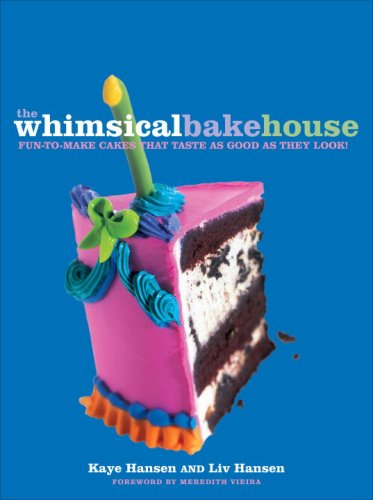 The Whimsical Bakehouse: Fun-to-Make Cakes That Taste as Good as They Look (0307587541) by Kaye Hansen