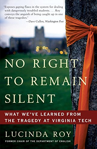 No Right to Remain Silent: What We've Learned from the Tragedy at Virginia Tech: Roy, Lucinda