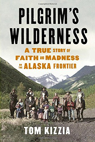 9780307587824: Pilgrim's Wilderness: A True Story of Faith and Madness on the Alaska Frontier