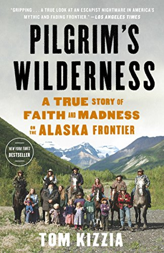 9780307587831: Pilgrim's Wilderness: A True Story of Faith and Madness on the Alaska Frontier