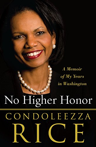 No Higher Honor: A Memoir of My Years in Washington: Rice, Condoleezza