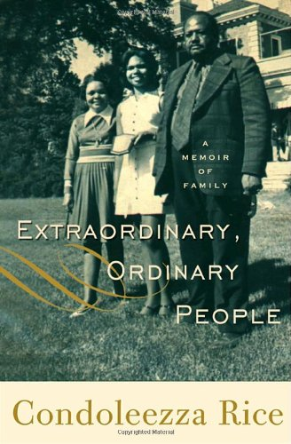 Extraordinary, Ordinary People: A Memoir of Family: Rice, Condoleezza