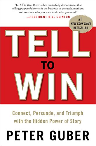 9780307587954: Tell to Win: Connect, Persuade, and Triumph with the Hidden Power of Story