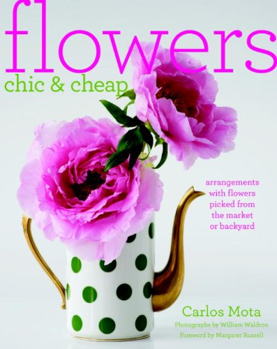 9780307587985: Flowers Chic and Cheap: Arrangements with Flowers from the Market or Backyard