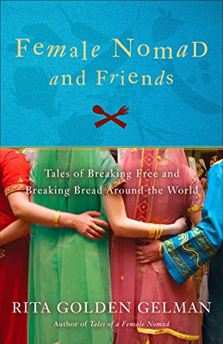 9780307588012: Female Nomad and Friends: Tales of Breaking Free and Breaking Bread Around the World