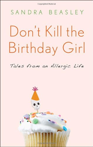 9780307588111: Don't Kill the Birthday Girl: Tales from an Allergic Life