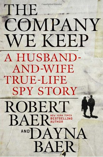 9780307588142: The Company We Keep: A Husband-And-Wife True-Life Spy Story
