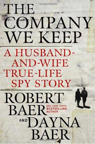 9780307588142: The Company We Keep: A Husband-and-Wife True-Life Spy Story