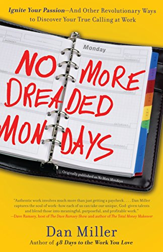 9780307588777: No More Dreaded Mondays: Ignite Your Passion - and Other Revolutionary Ways to Discover Your True Calling at Work