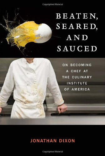 9780307589033: Beaten, Seared, and Sauced: On Becoming a Chef at the Culinary Institute of America