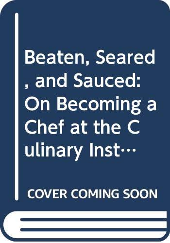 9780307589040: Beaten, Seared, and Sauced: On Becoming a Chef at the Culinary Institute of America