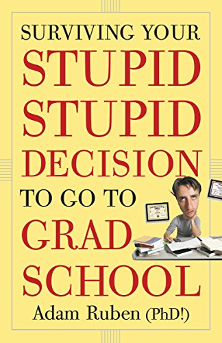 9780307589446: Surviving Your Stupid, Stupid Decision to Go to Grad School