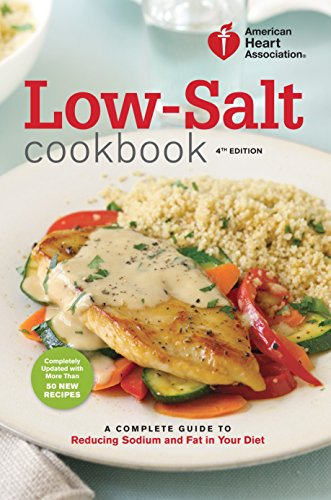 American Heart Association Low-Salt Cookbook, 4th Edition: A Complete Guide to Reducing Sodium an...