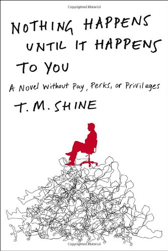 9780307589859: Nothing Happens Until It Happens to You: A Novel Without Pay, Perks, or Privileges