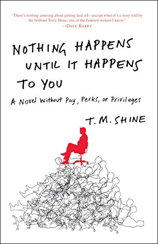 9780307589866: Nothing Happens Until It Happens to You: A Novel Without Pay, Perks, or Privileges