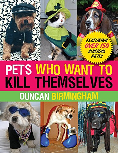 9780307589880: Pets Who Want to Kill Themselves: Featuring Over 150 Suicidal Pets!
