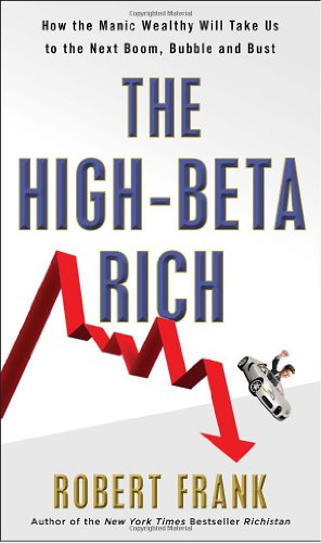 9780307589897: The High-Beta Rich: How the Manic Wealthy Will Take Us to the Next Boom, Bubble, and Bust