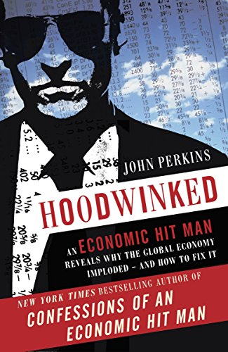 9780307589941: Hoodwinked: An Economic Hit Man Reveals Why the Global Economy IMPLODED - and How to Fix It