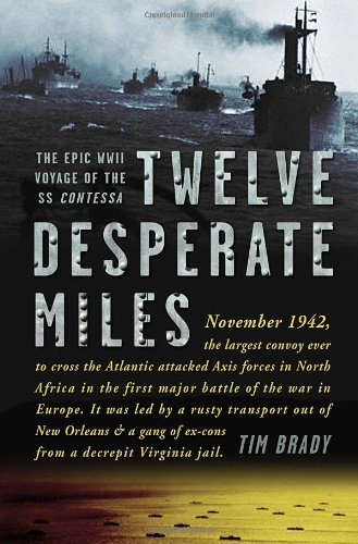9780307590374: Twelve Desperate Miles: The Epic World War II Voyage of the SS Contessa
