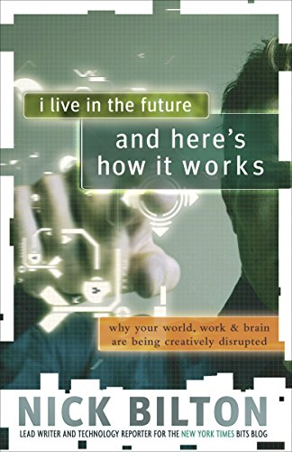 9780307591128: I Live in the Future & Here's How It Works: Why Your World, Work & Brain Are Being Creatively Disrupted