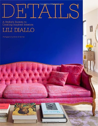 Details: A Stylist's Secrets to Creating Inspired Interiors: Diallo, Lili
