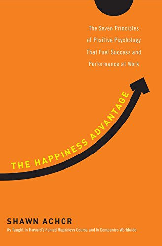The Happiness Advantage: The Seven Principles of: Shawn Achor