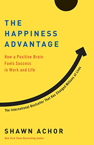 9780307591555: The Happiness Advantage: How a Positive Brain Fuels Success in Work and Life