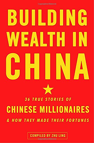 9780307591623: Building Wealth in China: 36 True Stories of Chinese Millionaires and How They Made Their Fortunes