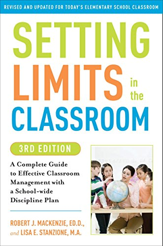 Setting Limits In The Classroom, 3rd Edition: A Complete Guide To Effective Classroom Management With A School Wide Discipline Plan